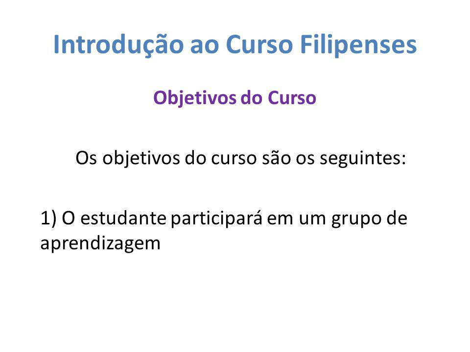 Introdução ao Curso Filipenses Objetivos do Curso Os objetivos do curso são os seguintes: 1) O estudante participará em um grupo de aprendizagem