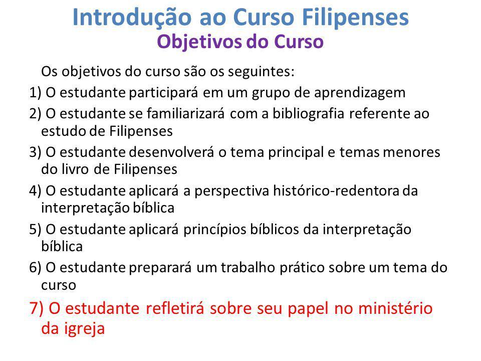 Introdução ao Curso Filipenses Objetivos do Curso Os objetivos do curso são os seguintes: 1) O estudante participará em um grupo de aprendizagem 2) O