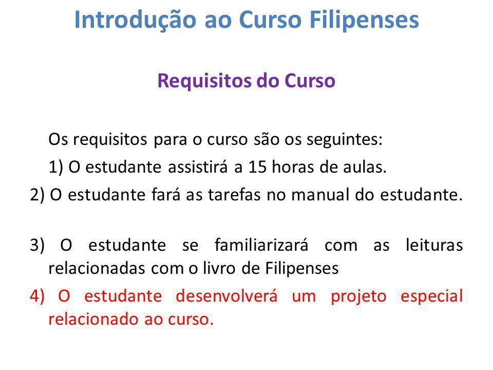 Introdução ao Curso Filipenses Requisitos do Curso Os requisitos para o curso são os seguintes: 1) O estudante assistirá a 15 horas de aulas. 2) O est