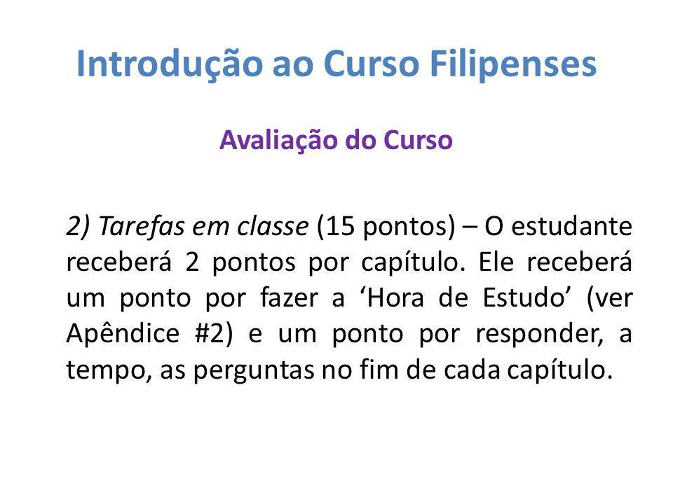Introdução ao Curso Filipenses Avaliação do Curso 2) Tarefas em classe (15 pontos) – O estudante receberá 2 pontos por capítulo. Ele receberá um ponto