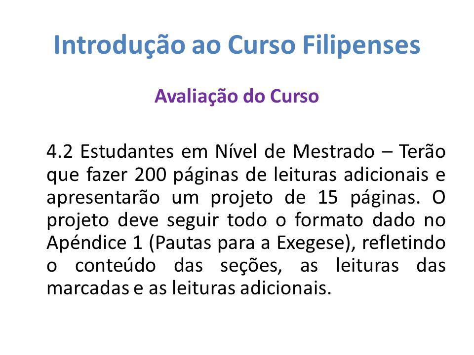 Introdução ao Curso Filipenses Avaliação do Curso 4.2 Estudantes em Nível de Mestrado – Terão que fazer 200 páginas de leituras adicionais e apresenta