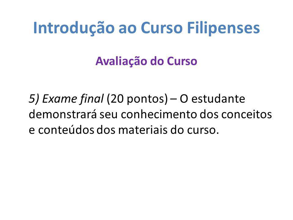 Introdução ao Curso Filipenses Avaliação do Curso 5) Exame final (20 pontos) – O estudante demonstrará seu conhecimento dos conceitos e conteúdos dos