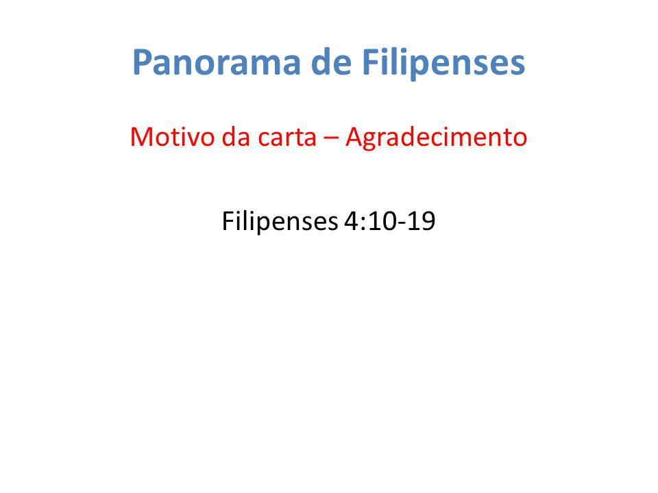 Panorama de Filipenses Motivo da carta – Agradecimento Filipenses 4:10-19