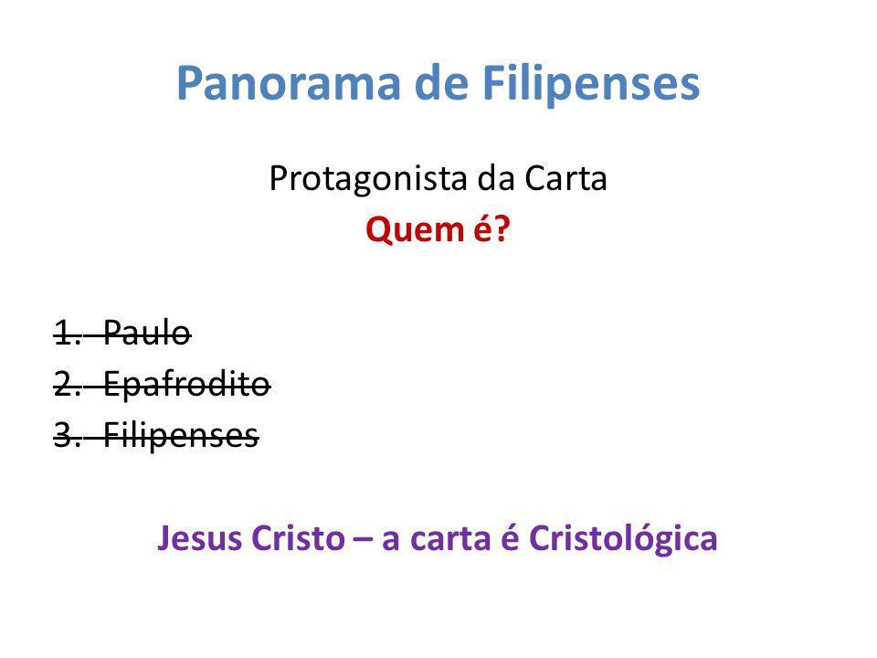 Panorama de Filipenses Protagonista da Carta Quem é? 1.Paulo 2.Epafrodito 3.Filipenses Jesus Cristo – a carta é Cristológica
