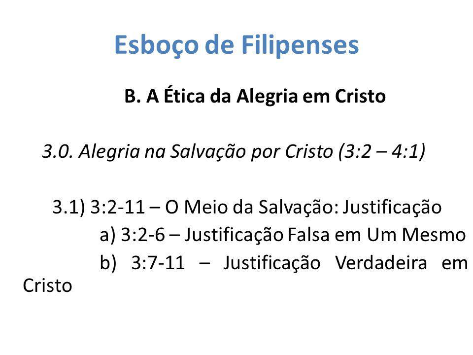 Esboço de Filipenses B. A Ética da Alegria em Cristo 3.0. Alegria na Salvação por Cristo (3:2 – 4:1) 3.1) 3:2-11 – O Meio da Salvação: Justificação a)