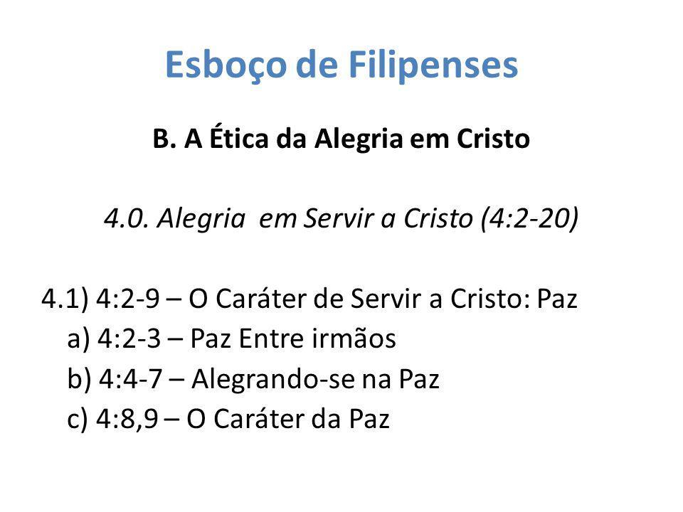 Esboço de Filipenses B. A Ética da Alegria em Cristo 4.0. Alegria em Servir a Cristo (4:2-20) 4.1) 4:2-9 – O Caráter de Servir a Cristo: Paz a) 4:2-3