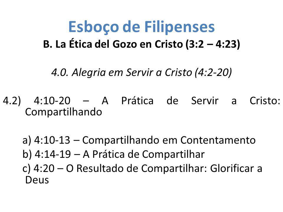 Esboço de Filipenses B. La Ética del Gozo en Cristo (3:2 – 4:23) 4.0. Alegria em Servir a Cristo (4:2-20) 4.2) 4:10-20 – A Prática de Servir a Cristo: