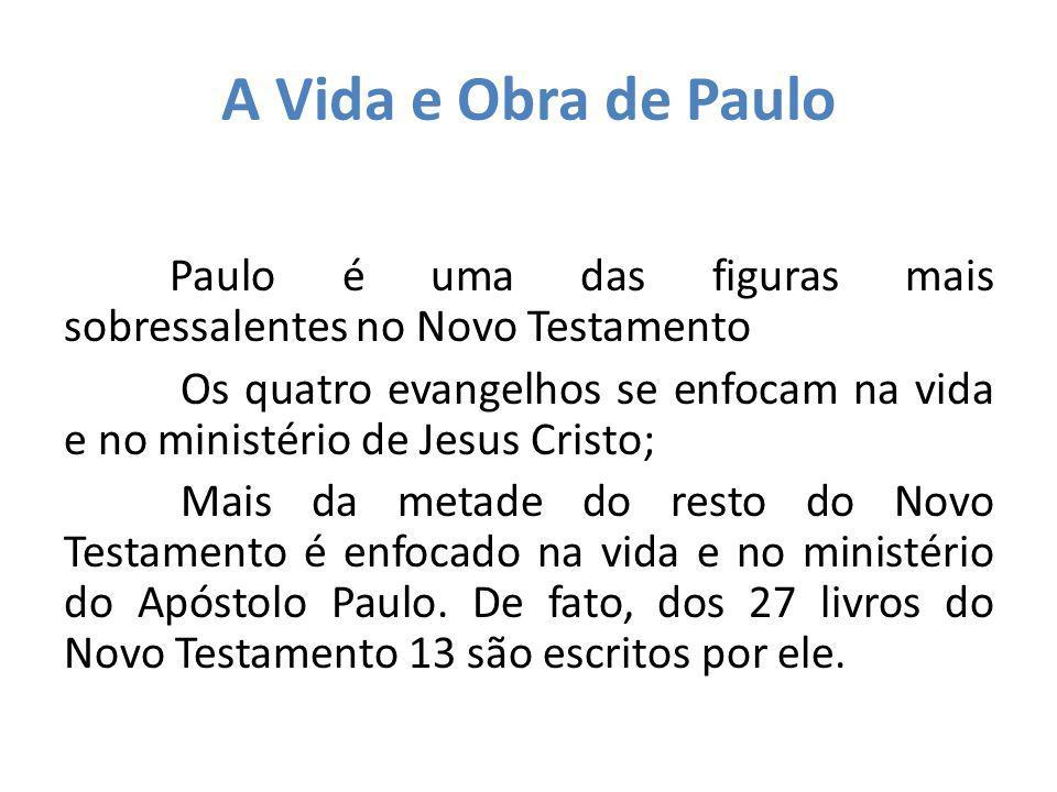 A Vida e Obra de Paulo Paulo é uma das figuras mais sobressalentes no Novo Testamento Os quatro evangelhos se enfocam na vida e no ministério de Jesus