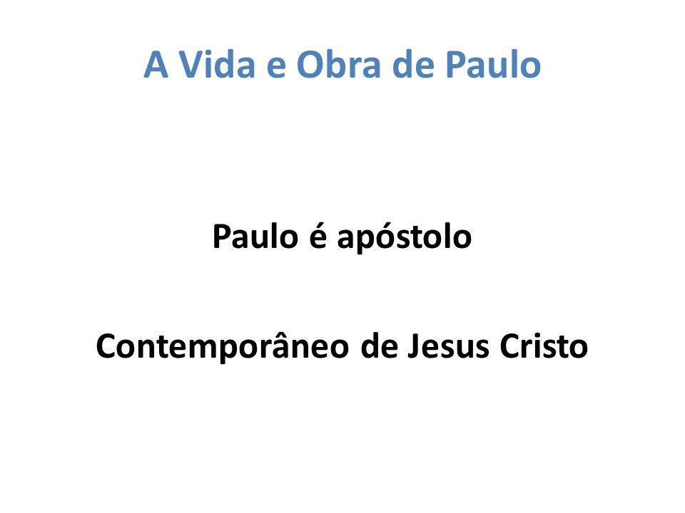 A Vida e Obra de Paulo Paulo é apóstolo Contemporâneo de Jesus Cristo