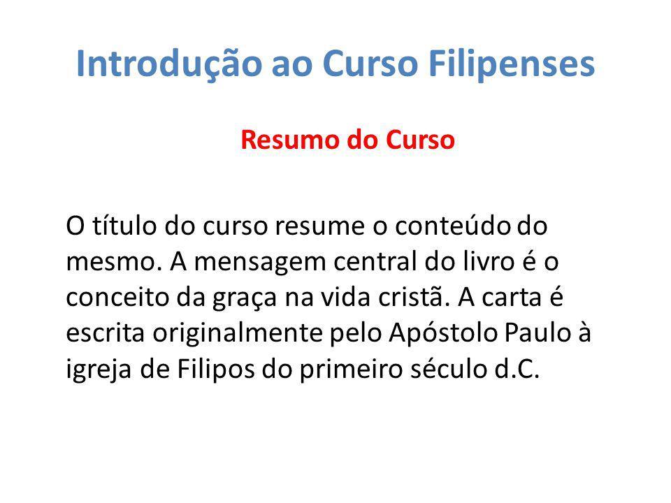 Introdução ao Curso Filipenses Resumo do Curso Mas, sendo ele inspirado pelo Espírito Santo, se aplica através dos séculos.