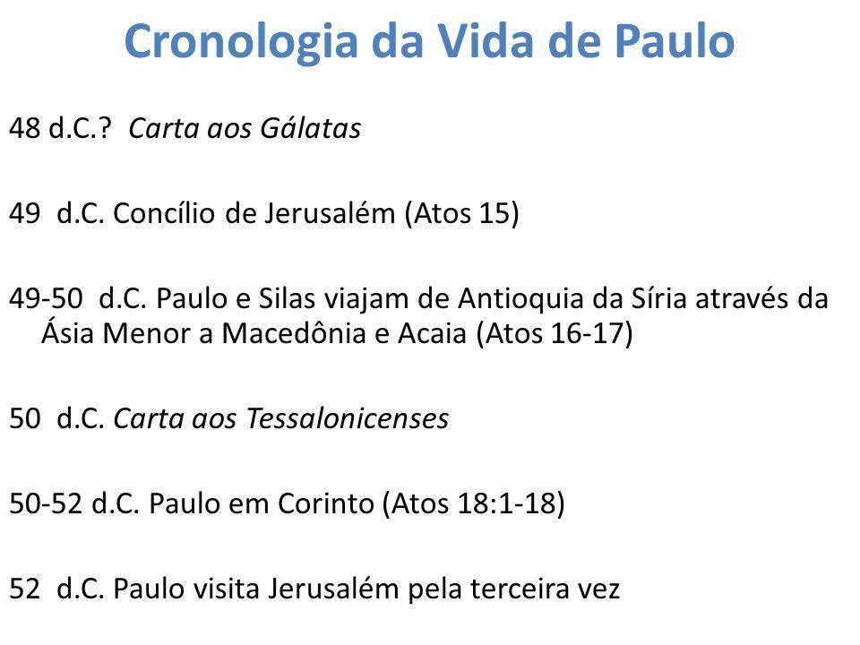 Cronologia da Vida de Paulo 48 d.C.? Carta aos Gálatas 49 d.C. Concílio de Jerusalém (Atos 15) 49-50 d.C. Paulo e Silas viajam de Antioquia da Síria a