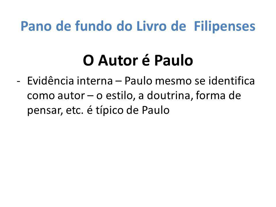 Pano de fundo do Livro de Filipenses O Autor é Paulo -Evidência interna – Paulo mesmo se identifica como autor – o estilo, a doutrina, forma de pensar