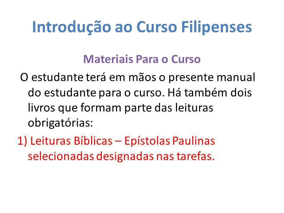 Introdução ao Curso Filipenses Avaliação do Curso 4) Projeto especial (30 pontos) – o professor explicará quando o projeto deve ser apresentado.