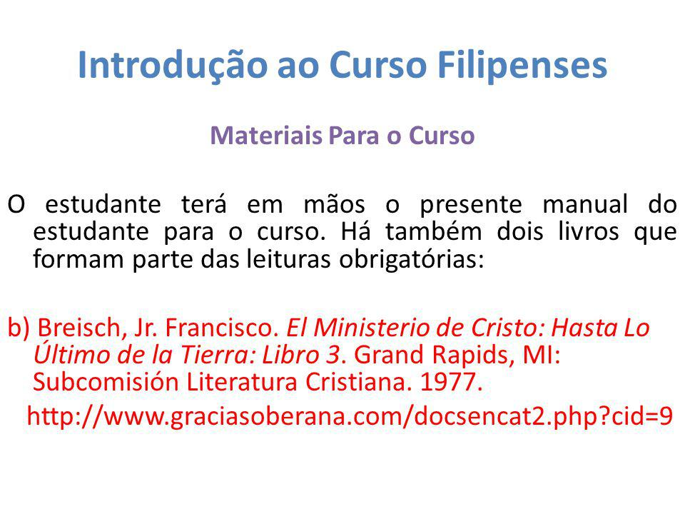 Introdução ao Curso Filipenses Materiais Para o Curso O estudante terá em mãos o presente manual do estudante para o curso. Há também dois livros que