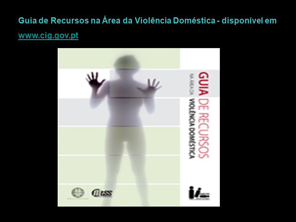Guia de Recursos na Área da Violência Doméstica - disponível em www.cig.gov.pt www.cig.gov.pt