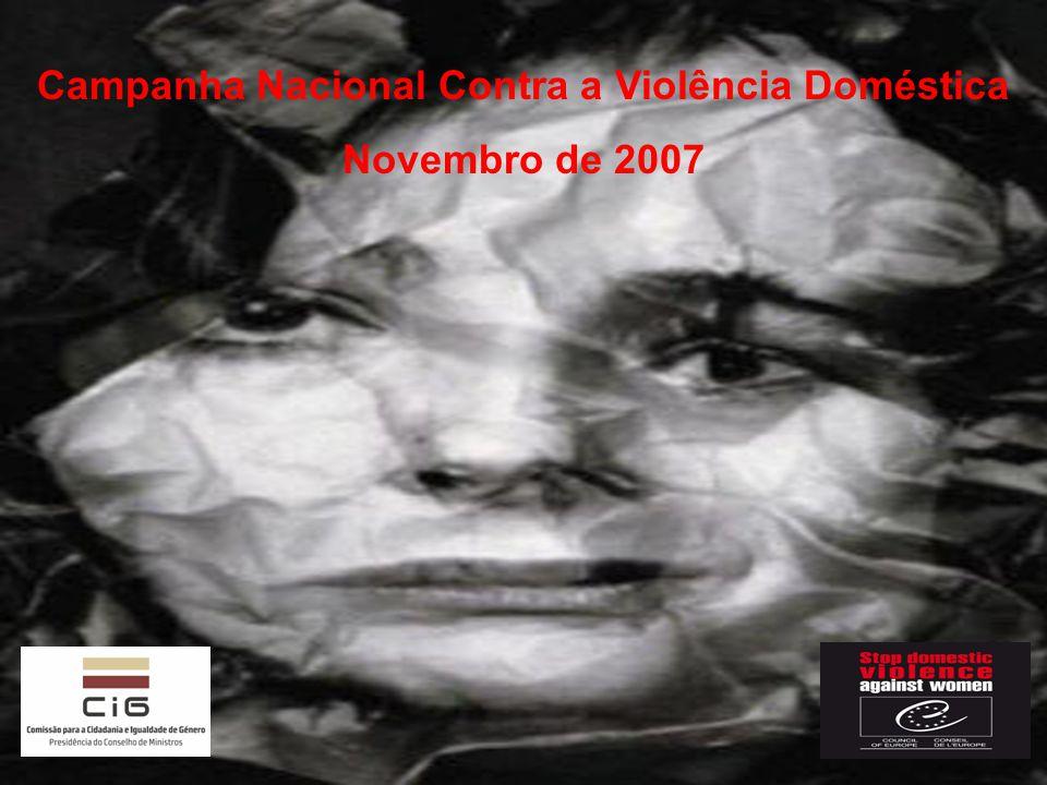 Campanha Nacional Contra a Violência Doméstica Maio de 2005 - Conselho da Europa deliberou levar a cabo uma campanha pan-europeia para erradicar a violência contra as mulheres, incluindo a violência doméstica, a qual decorre entre 2006 e 2008.