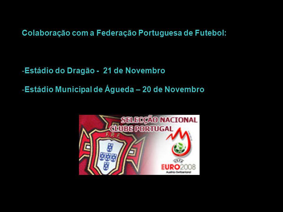 Colaboração com a Federação Portuguesa de Futebol: -Estádio do Dragão - 21 de Novembro -Estádio Municipal de Águeda – 20 de Novembro