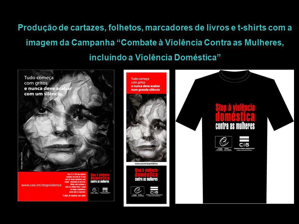"""Produção de cartazes, folhetos, marcadores de livros e t-shirts com a imagem da Campanha """"Combate à Violência Contra as Mulheres, incluindo a Violênci"""