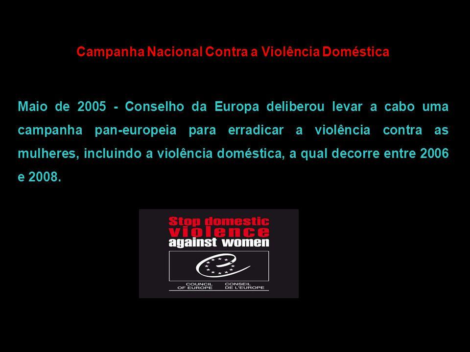 Campanha Nacional Contra a Violência Doméstica Maio de 2005 - Conselho da Europa deliberou levar a cabo uma campanha pan-europeia para erradicar a vio