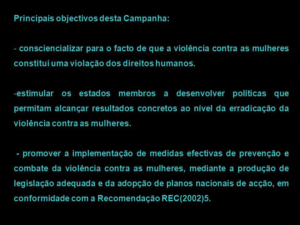 Principais objectivos desta Campanha: - consciencializar para o facto de que a violência contra as mulheres constitui uma violação dos direitos humano
