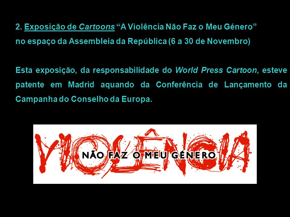 """2. Exposição de Cartoons """"A Violência Não Faz o Meu Género"""" no espaço da Assembleia da República (6 a 30 de Novembro) Esta exposição, da responsabilid"""