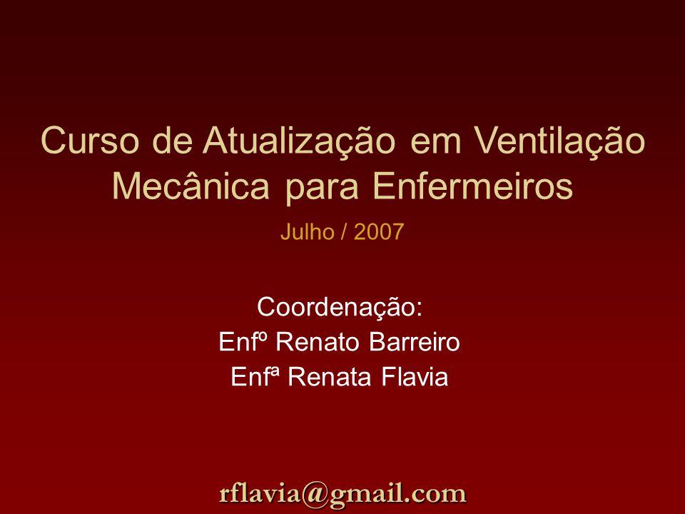 Curso de Atualização em Ventilação Mecânica para Enfermeiros Coordenação: Enfº Renato Barreiro Enfª Renata Flavia rflavia@gmail.com Julho / 2007