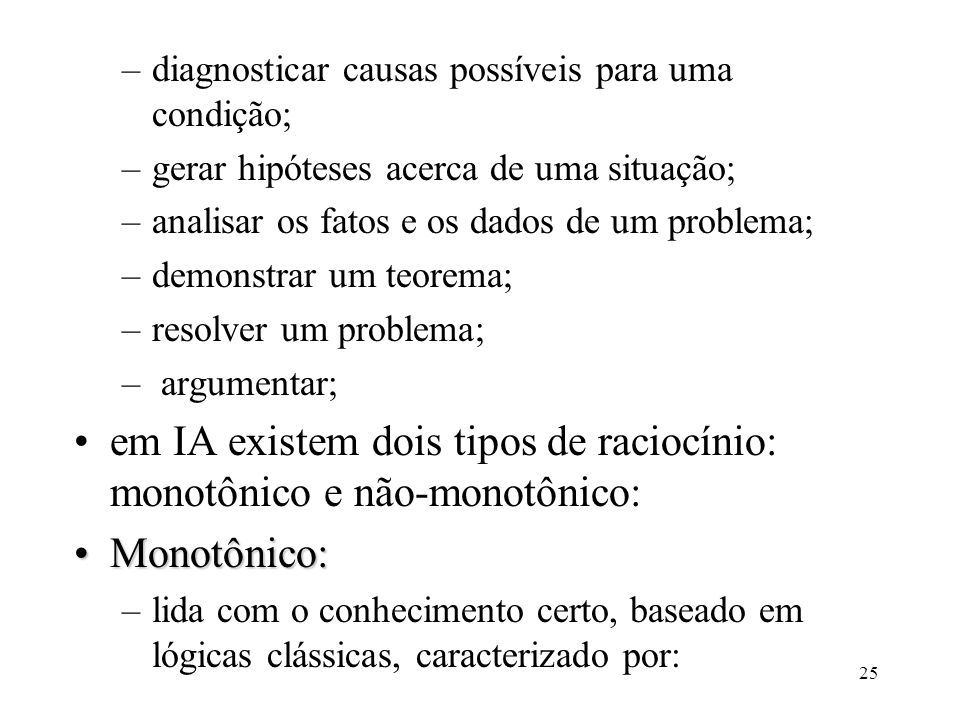 25 –diagnosticar causas possíveis para uma condição; –gerar hipóteses acerca de uma situação; –analisar os fatos e os dados de um problema; –demonstra
