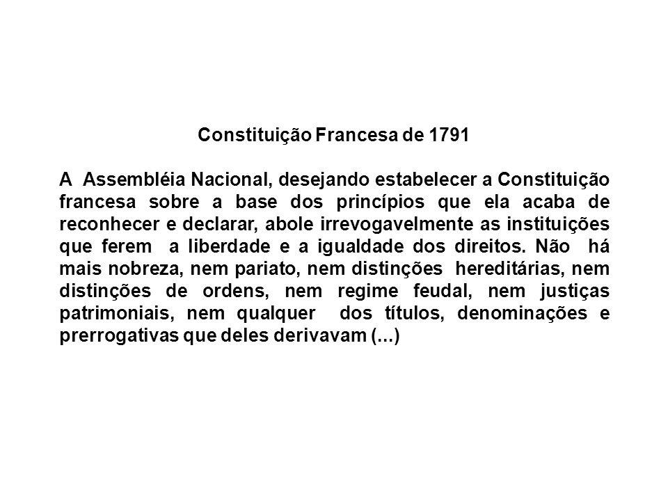 Constituição Francesa de 1791 A Assembléia Nacional, desejando estabelecer a Constituição francesa sobre a base dos princípios que ela acaba de reconh