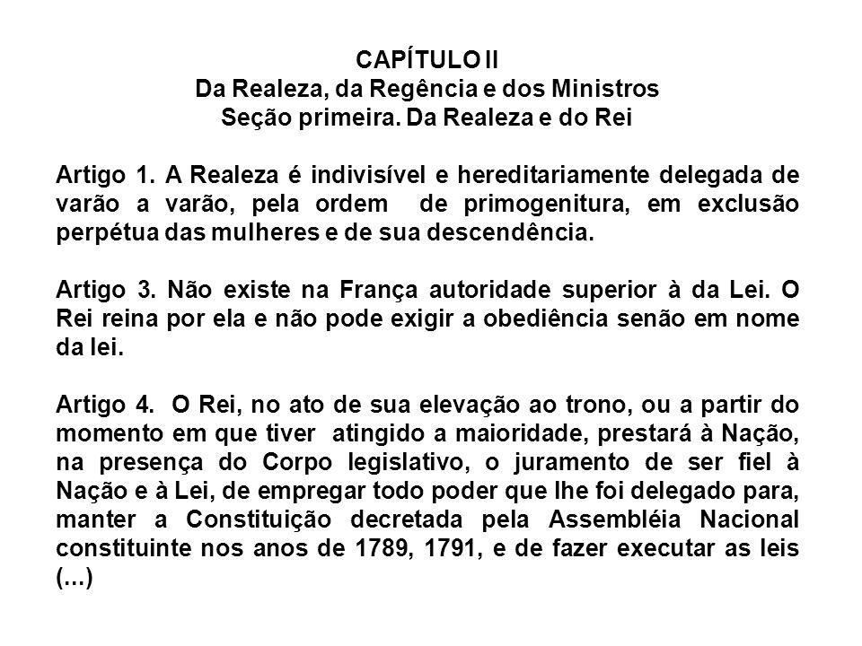 CAPÍTULO II Da Realeza, da Regência e dos Ministros Seção primeira. Da Realeza e do Rei Artigo 1. A Realeza é indivisível e hereditariamente delegada