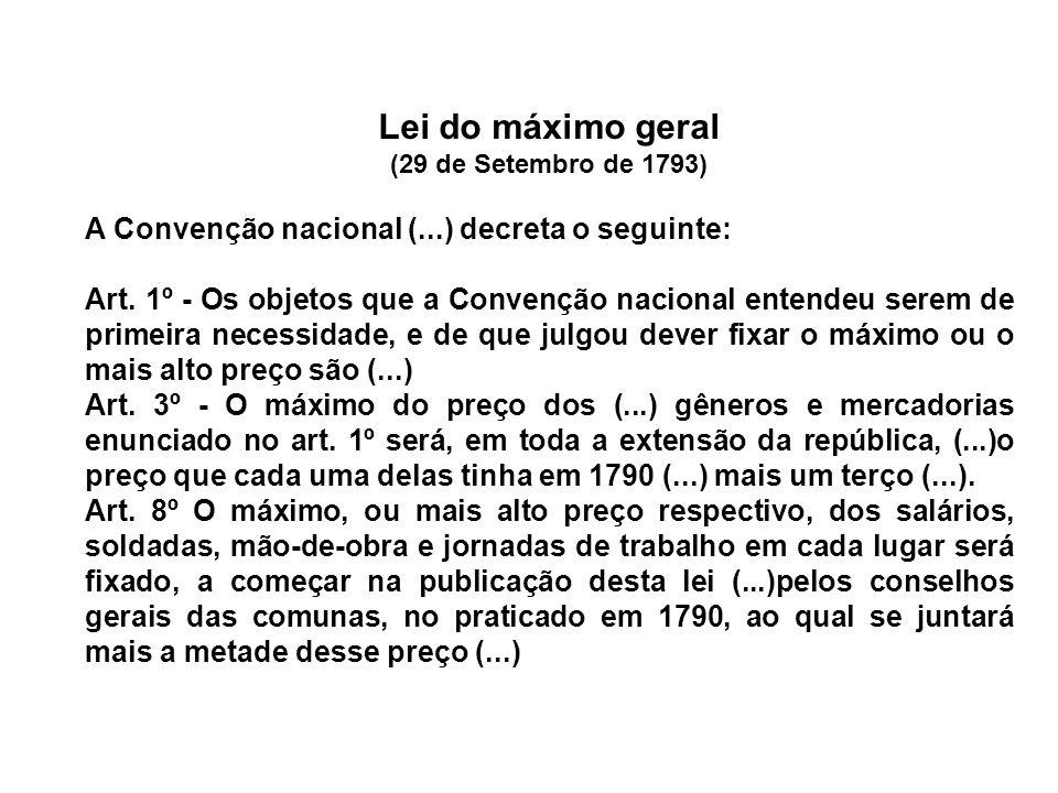 Lei do máximo geral (29 de Setembro de 1793) A Convenção nacional (...) decreta o seguinte: Art. 1º - Os objetos que a Convenção nacional entendeu ser
