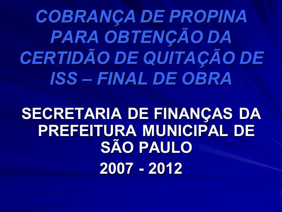 COBRANÇA DE PROPINA PARA OBTENÇÃO DA CERTIDÃO DE QUITAÇÃO DE ISS – FINAL DE OBRA SECRETARIA DE FINANÇAS DA PREFEITURA MUNICIPAL DE SÃO PAULO 2007 - 20