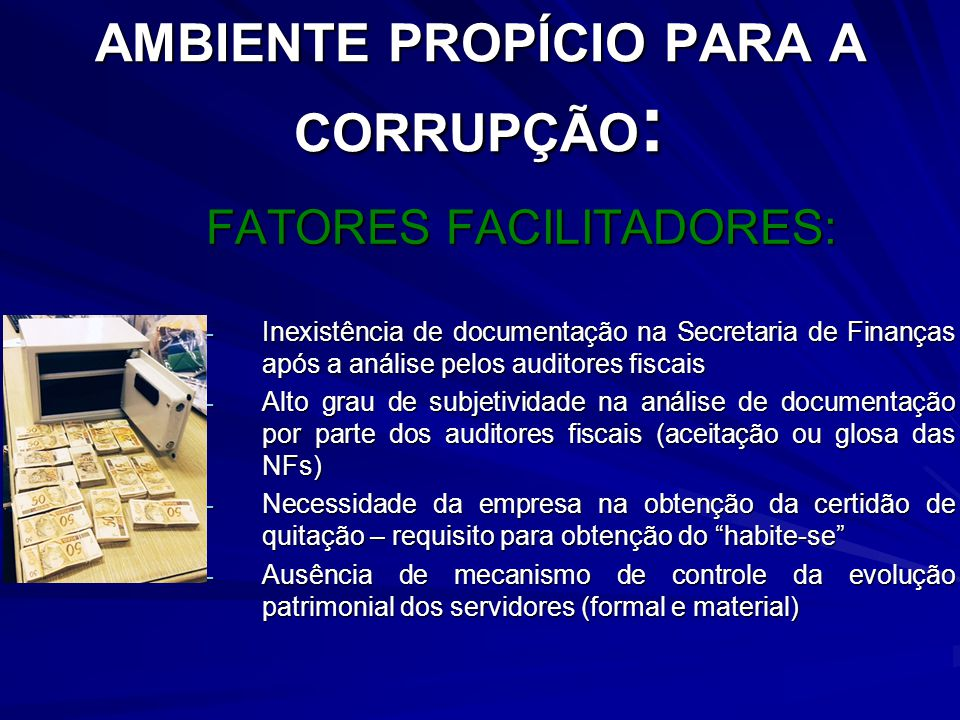 AMBIENTE PROPÍCIO PARA A CORRUPÇÃO : FATORES FACILITADORES: - Inexistência de documentação na Secretaria de Finanças após a análise pelos auditores fi
