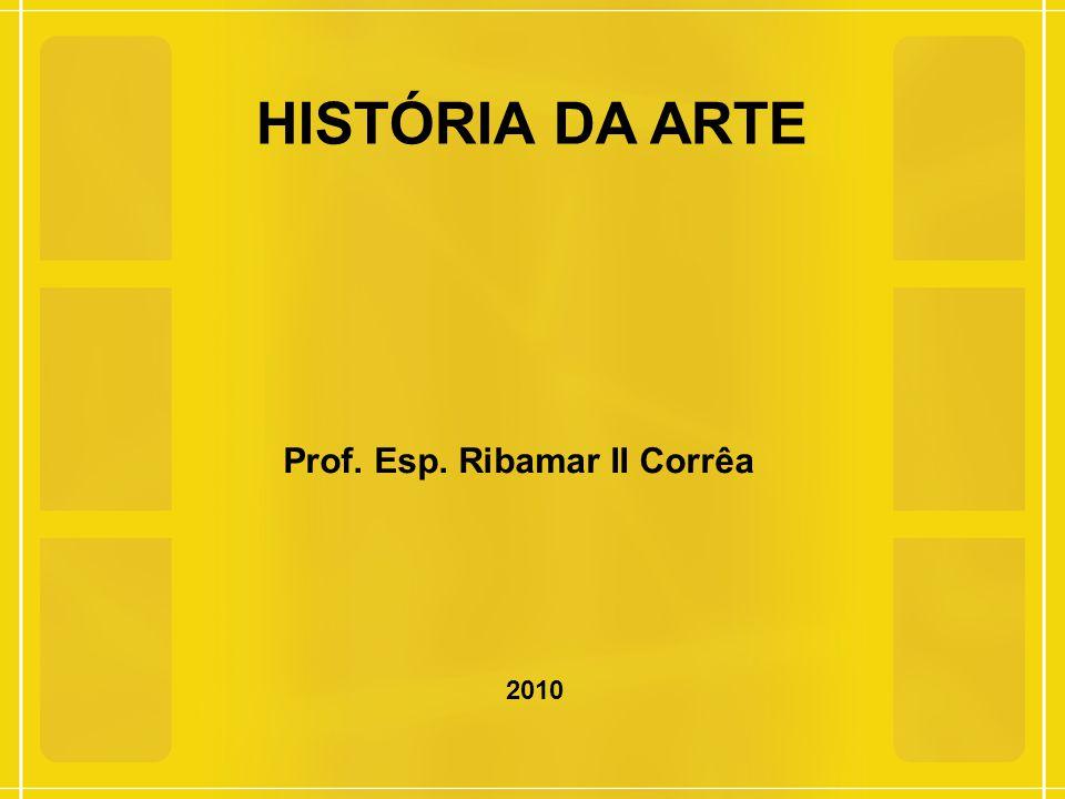 Prof. Esp. Ribamar II Corrêa 2010 HISTÓRIA DA ARTE