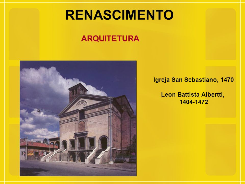 RENASCIMENTO ARQUITETURA Igreja San Sebastiano, 1470 Leon Battista Albertti, 1404-1472