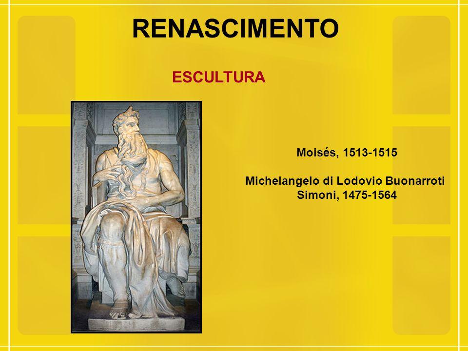 RENASCIMENTO ESCULTURA Moisés, 1513-1515 Michelangelo di Lodovio Buonarroti Simoni, 1475-1564