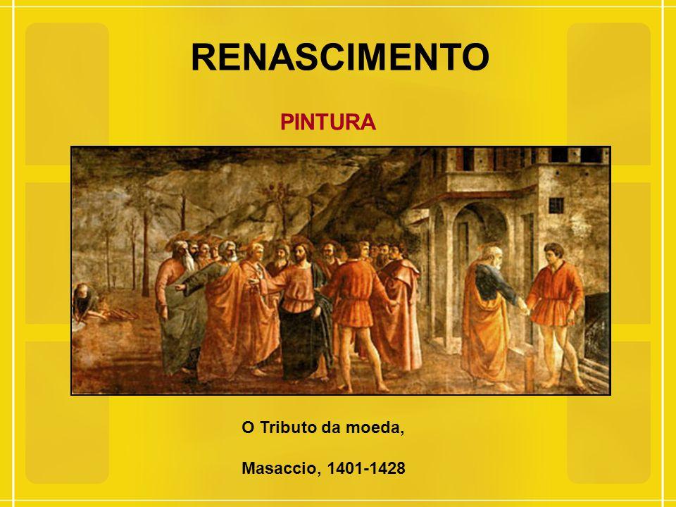 RENASCIMENTO PINTURA O Tributo da moeda, Masaccio, 1401-1428