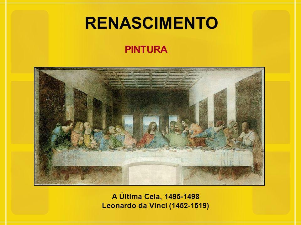 RENASCIMENTO PINTURA A Última Ceia, 1495-1498 Leonardo da Vinci (1452-1519)