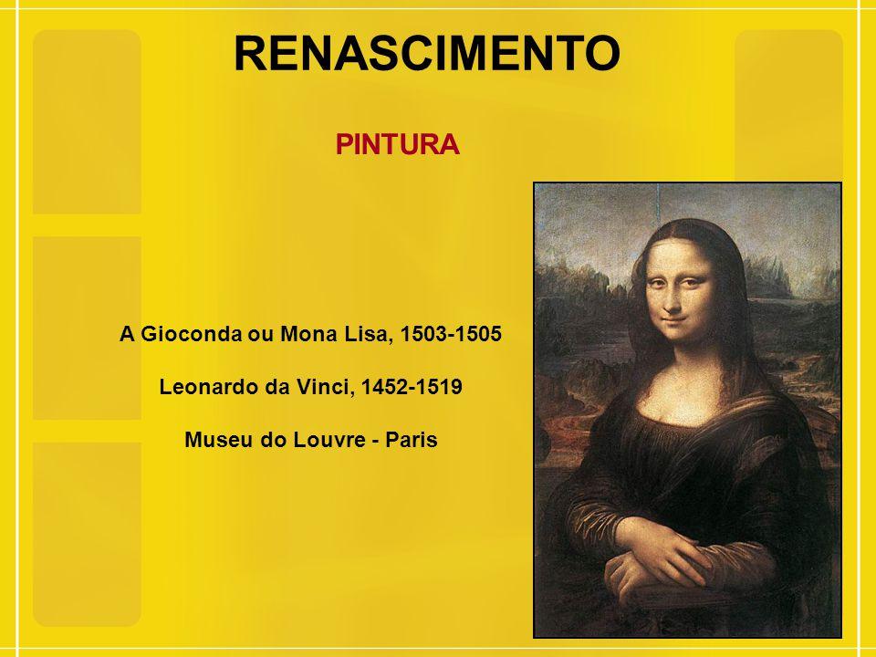 RENASCIMENTO PINTURA A Gioconda ou Mona Lisa, 1503-1505 Leonardo da Vinci, 1452-1519 Museu do Louvre - Paris
