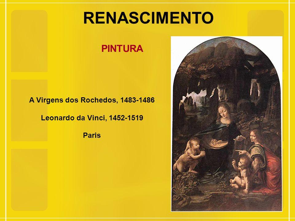 RENASCIMENTO PINTURA A Virgens dos Rochedos, 1483-1486 Leonardo da Vinci, 1452-1519 Paris