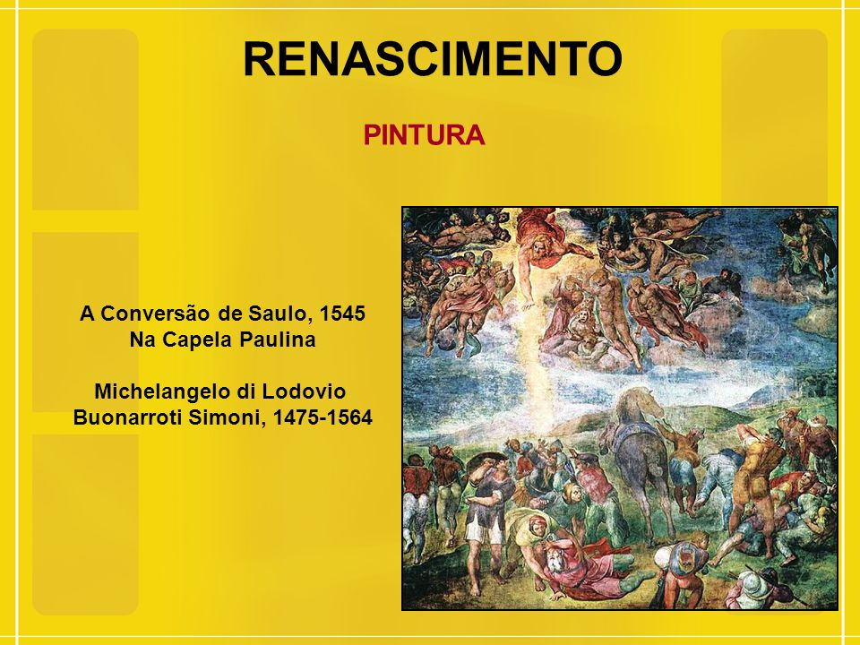 RENASCIMENTO PINTURA A Conversão de Saulo, 1545 Na Capela Paulina Michelangelo di Lodovio Buonarroti Simoni, 1475-1564