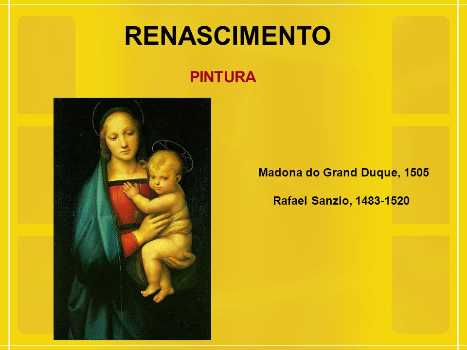 RENASCIMENTO PINTURA Madona do Grand Duque, 1505 Rafael Sanzio, 1483-1520