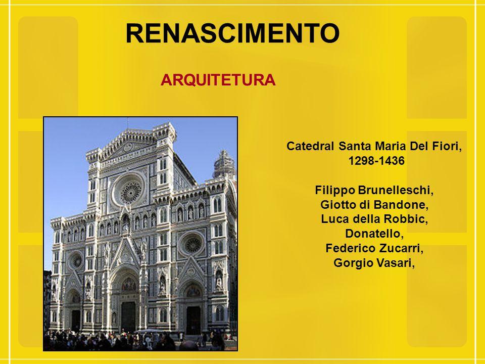 RENASCIMENTO ARQUITETURA Catedral Santa Maria Del Fiori, 1298-1436 Filippo Brunelleschi, Giotto di Bandone, Luca della Robbic, Donatello, Federico Zuc