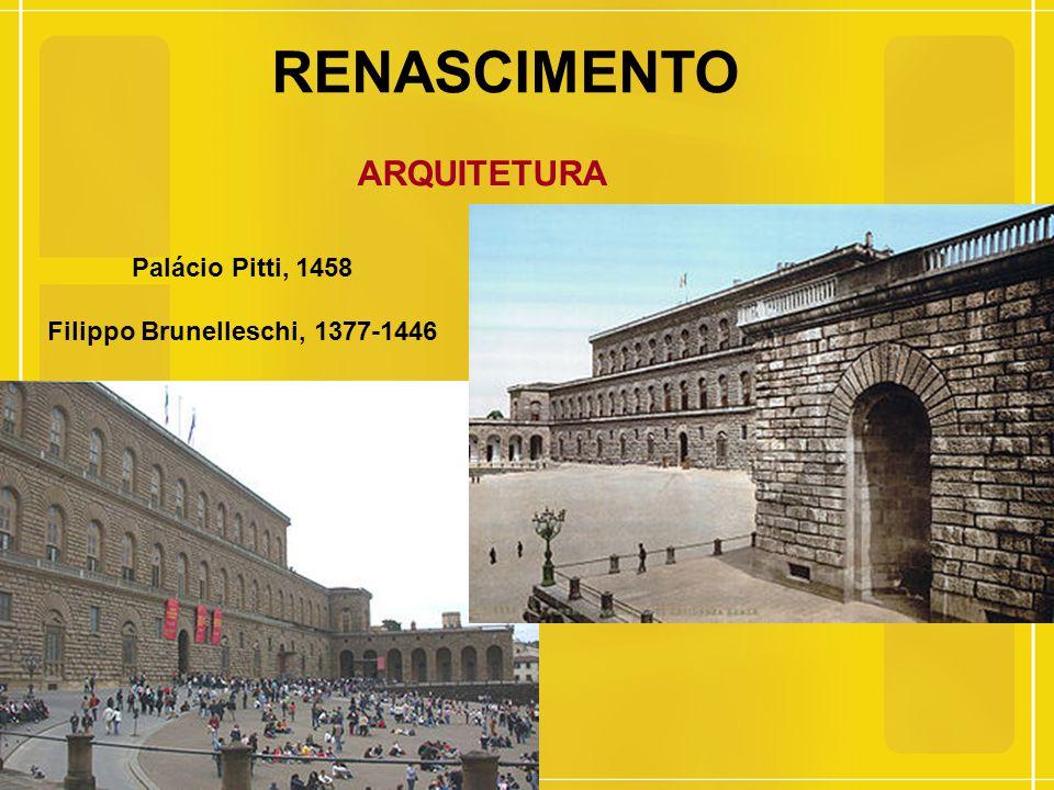 RENASCIMENTO ARQUITETURA Palácio Pitti, 1458 Filippo Brunelleschi, 1377-1446
