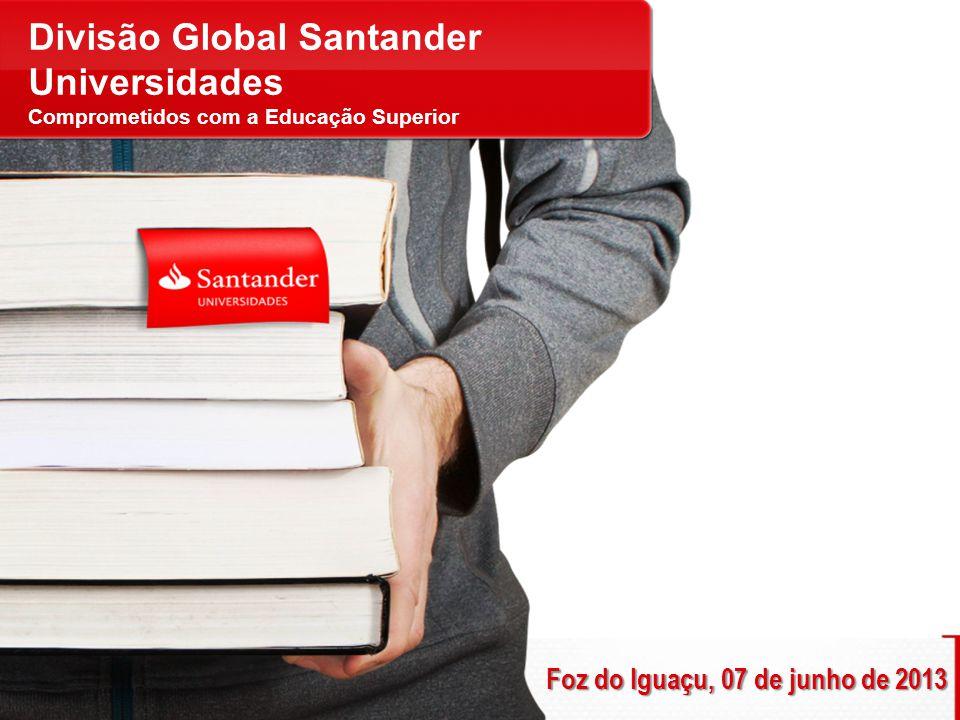 Foz do Iguaçu, 07 de junho de 2013 Divisão Global Santander Universidades Comprometidos com a Educação Superior