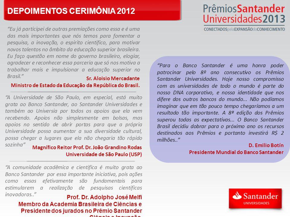 DEPOIMENTOS CERIMÔNIA 2012 A Universidade de São Paulo, em especial, está muito grata ao Banco Santander, ao Santander Universidades e também ao Universia por todos os apoios que ela vem recebendo.