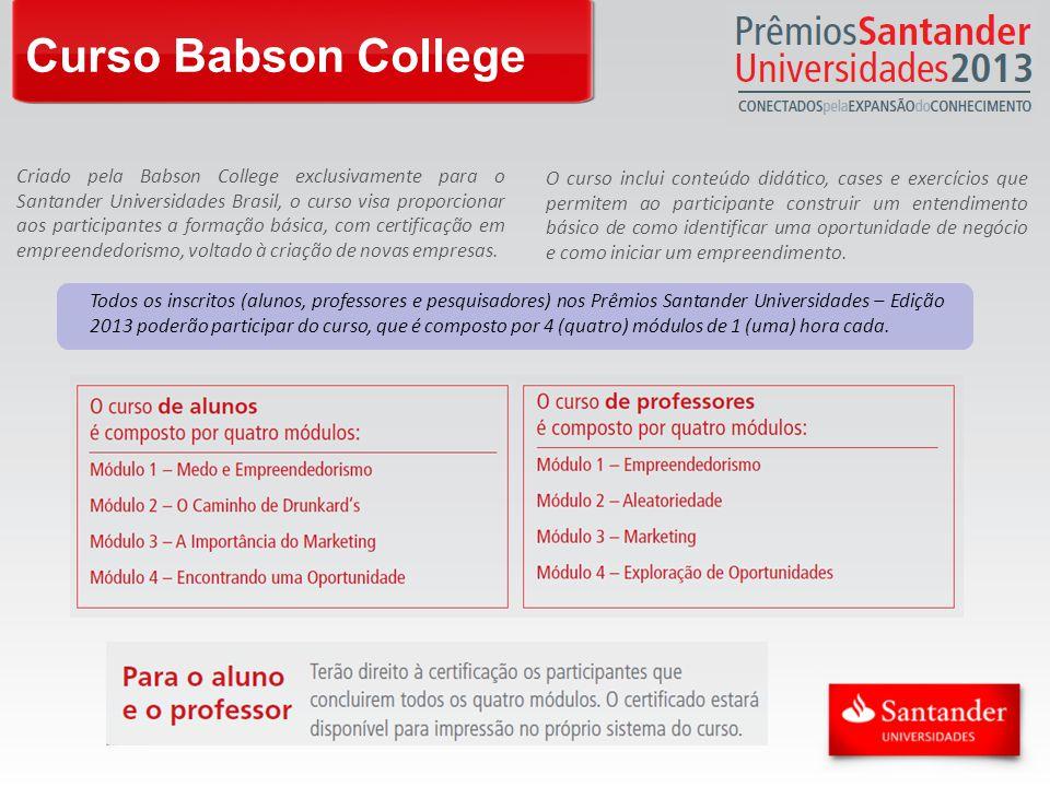 Curso Babson College Criado pela Babson College exclusivamente para o Santander Universidades Brasil, o curso visa proporcionar aos participantes a formação básica, com certificação em empreendedorismo, voltado à criação de novas empresas.