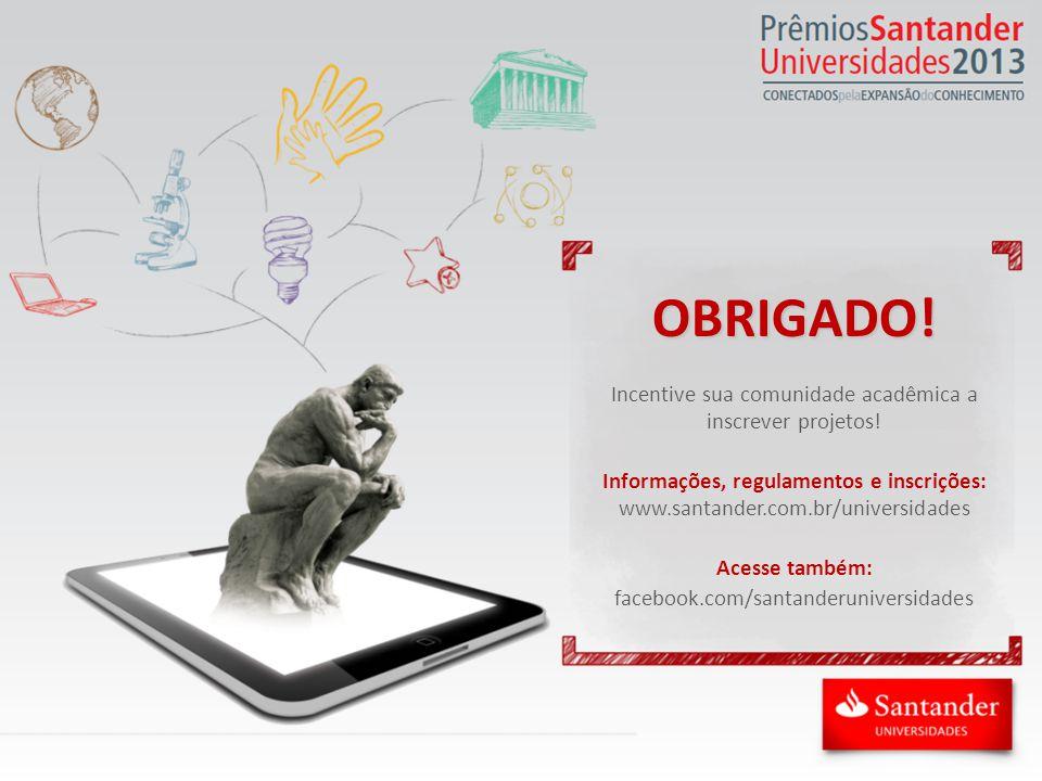 OBRIGADO. Incentive sua comunidade acadêmica a inscrever projetos.