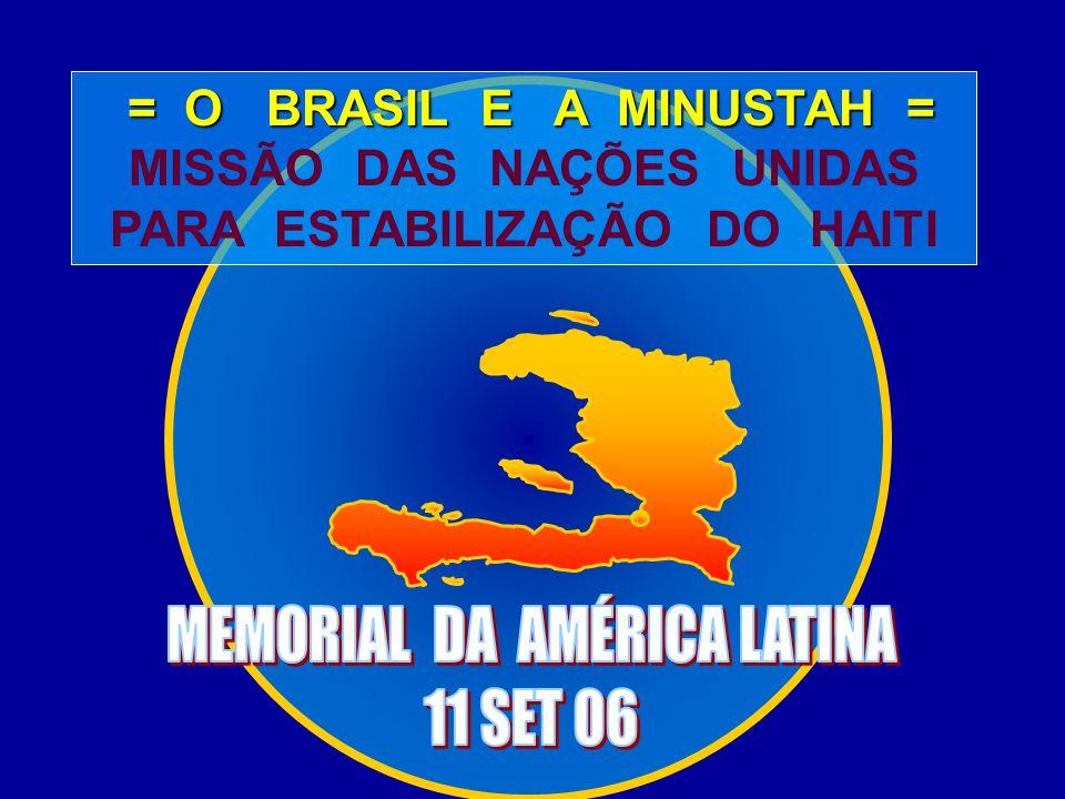 = O BRASIL E A MINUSTAH = = O BRASIL E A MINUSTAH = MISSÃO DAS NAÇÕES UNIDAS PARA ESTABILIZAÇÃO DO HAITI