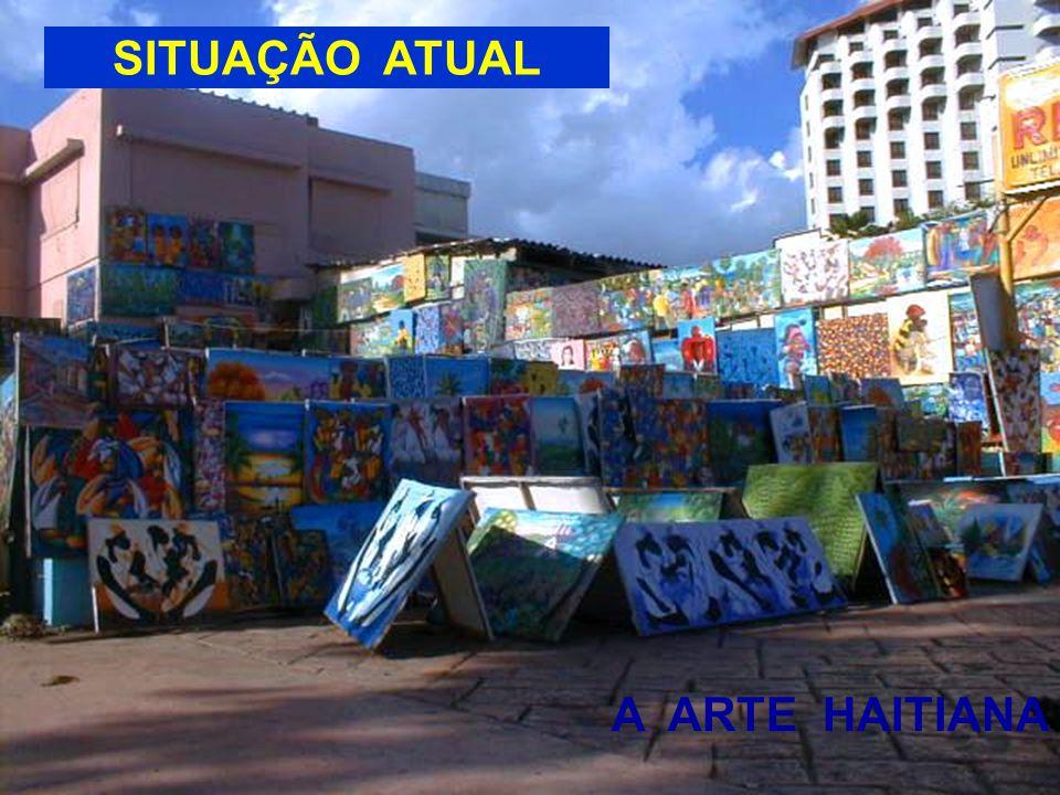 SITUAÇÃO ATUAL A ARTE HAITIANA