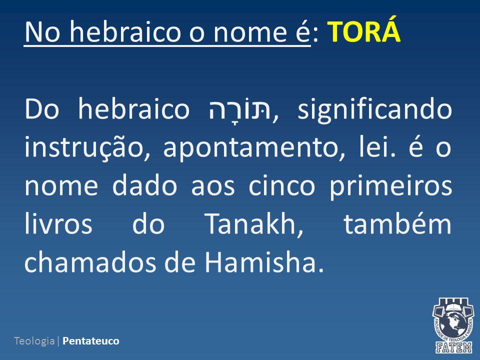 Teologia| Pentateuco No hebraico o nome é: TORÁ Do hebraico תּוֹרָה, significando instrução, apontamento, lei.